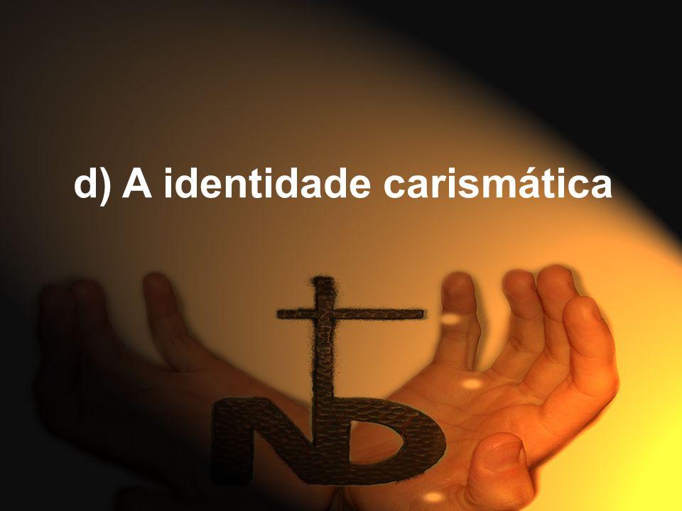 d) A identidade carismática