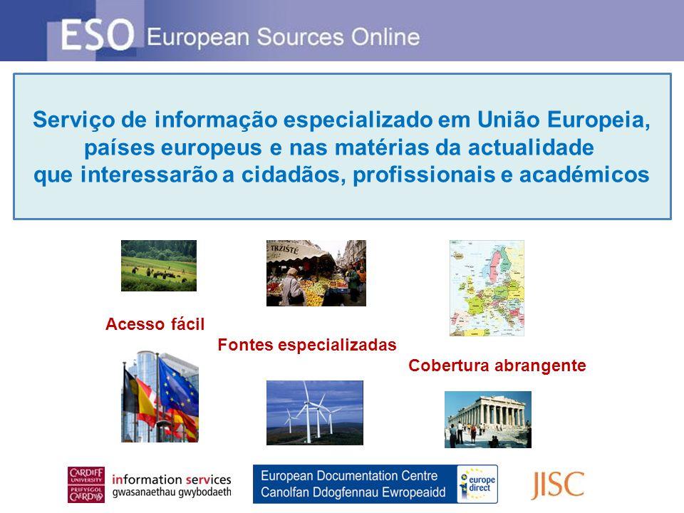 Serviço de informação especializado em União Europeia, países europeus e nas matérias da actualidade que interessarão a cidadãos, profissionais e académicos Acesso fácil Fontes especializadas Cobertura abrangente