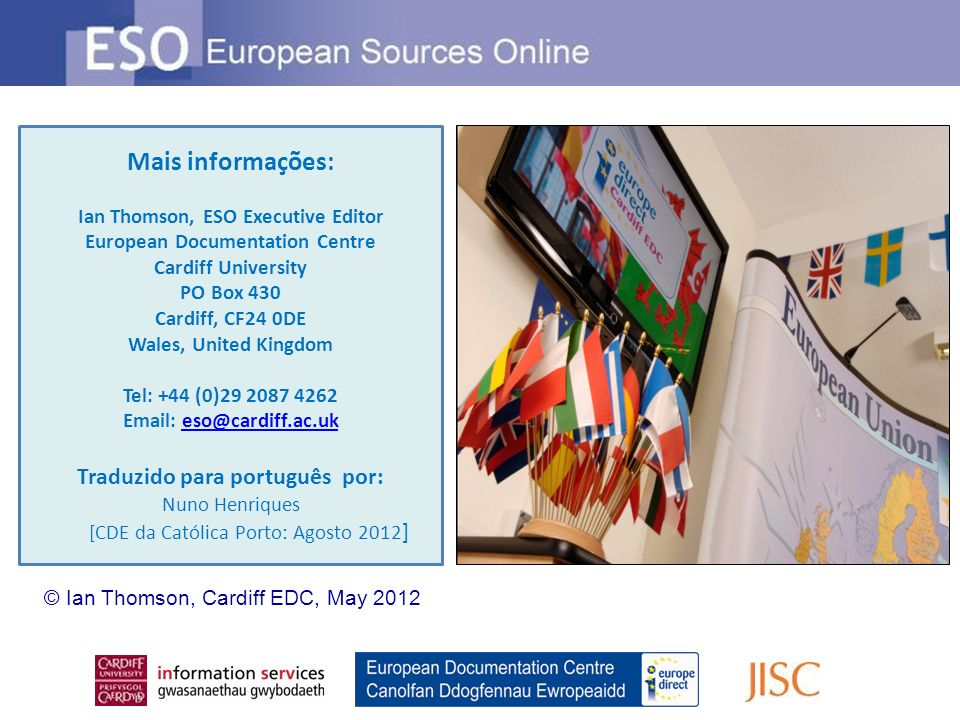 Mais informações: Ian Thomson, ESO Executive Editor European Documentation Centre Cardiff University PO Box 430 Cardiff, CF24 0DE Wales, United Kingdo