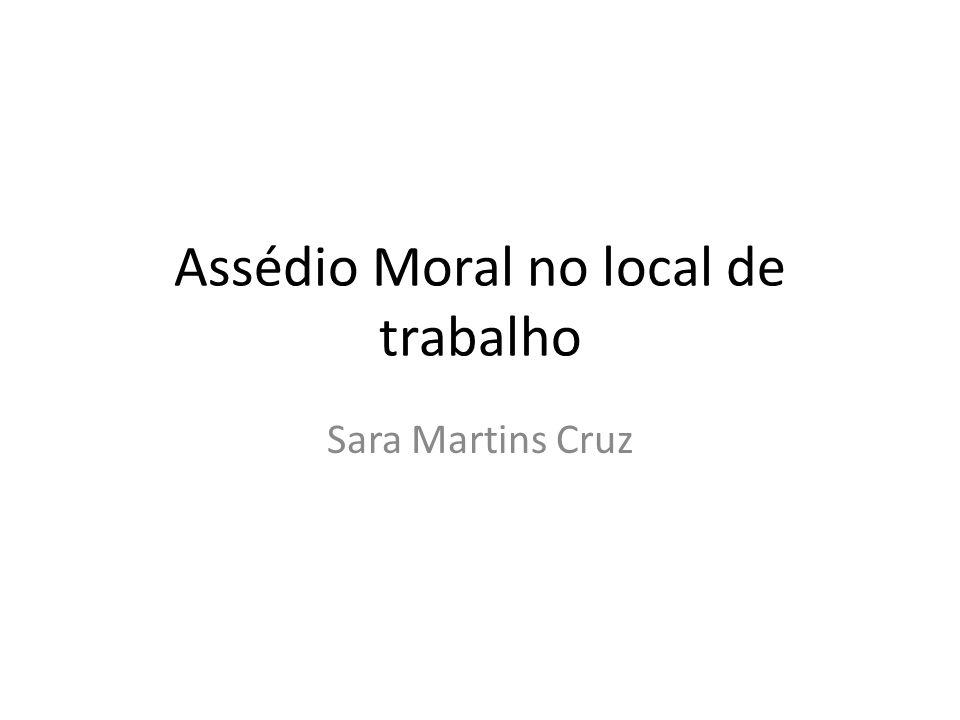 Assédio Moral no local de trabalho Sara Martins Cruz
