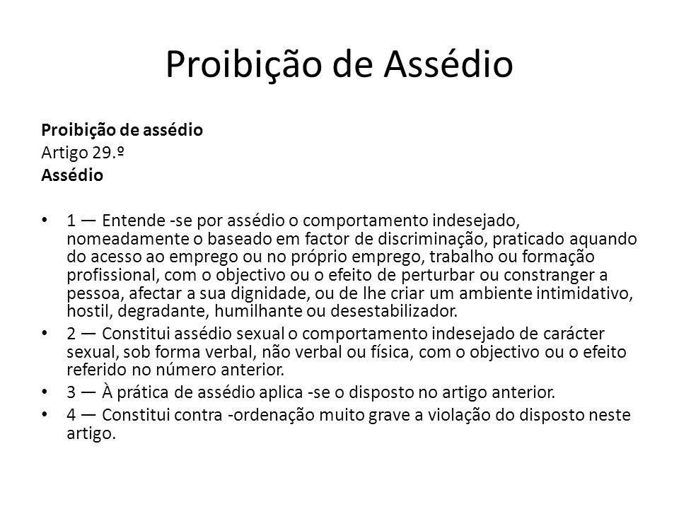 Proibição de Assédio Proibição de assédio Artigo 29.º Assédio 1 Entende -se por assédio o comportamento indesejado, nomeadamente o baseado em factor d