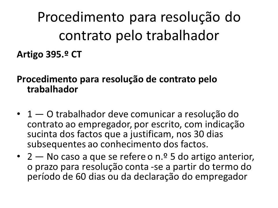 Procedimento para resolução do contrato pelo trabalhador Artigo 395.º CT Procedimento para resolução de contrato pelo trabalhador 1 O trabalhador deve