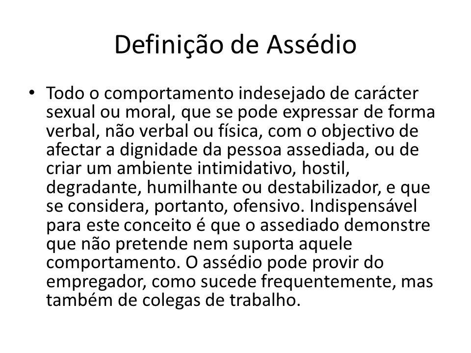 Definição de Assédio Todo o comportamento indesejado de carácter sexual ou moral, que se pode expressar de forma verbal, não verbal ou física, com o o