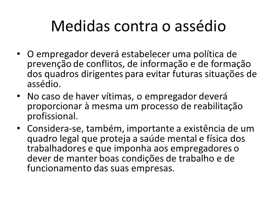Medidas contra o assédio O empregador deverá estabelecer uma política de prevenção de conflitos, de informação e de formação dos quadros dirigentes pa
