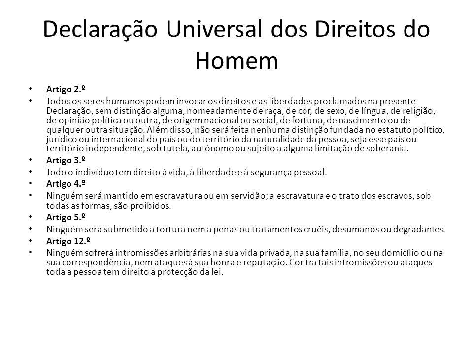 Declaração Universal dos Direitos do Homem Artigo 2.º Todos os seres humanos podem invocar os direitos e as liberdades proclamados na presente Declara