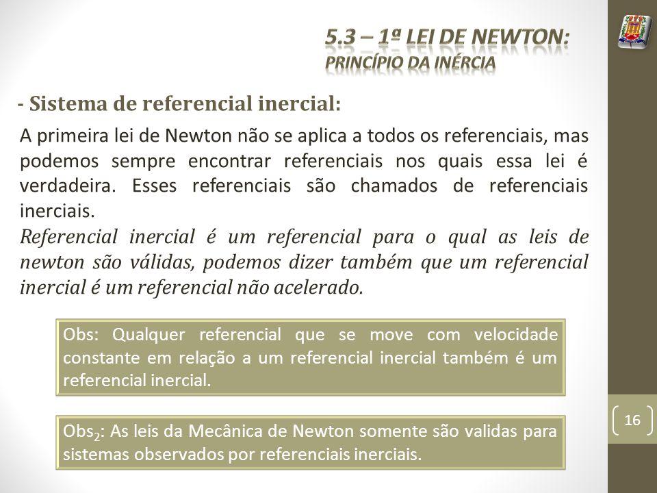 - Sistema de referencial inercial: A primeira lei de Newton não se aplica a todos os referenciais, mas podemos sempre encontrar referenciais nos quais essa lei é verdadeira.