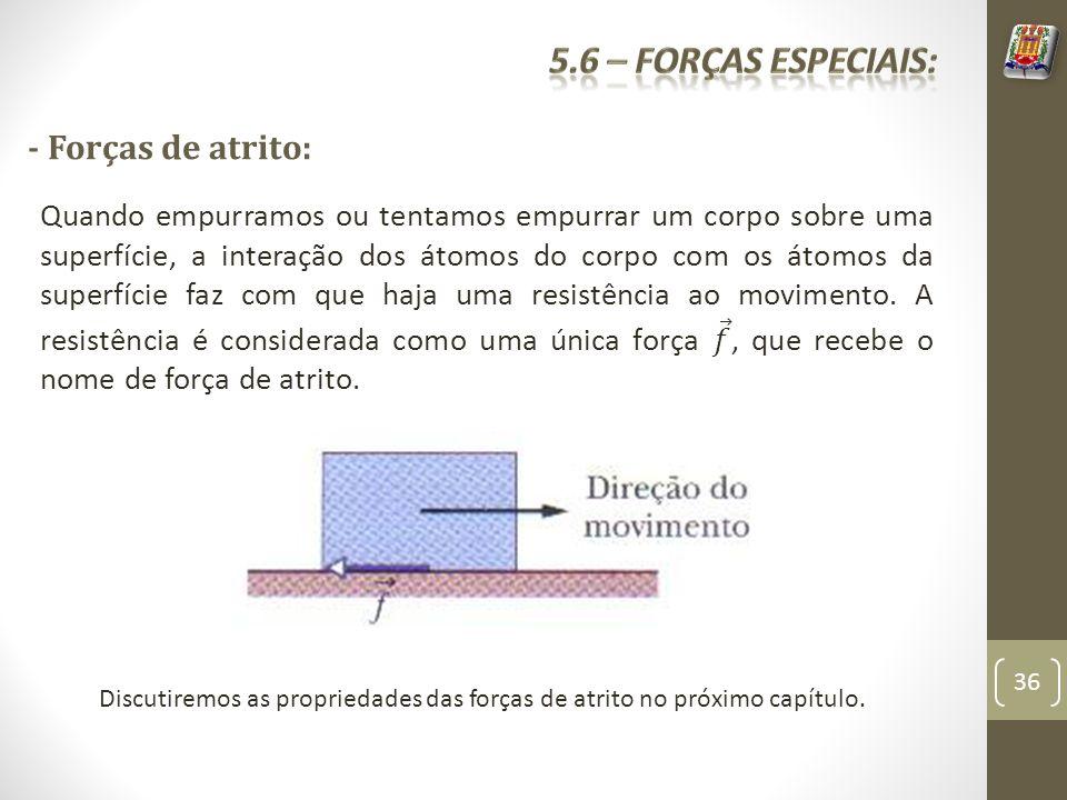 - Forças de atrito: 36 Discutiremos as propriedades das forças de atrito no próximo capítulo.
