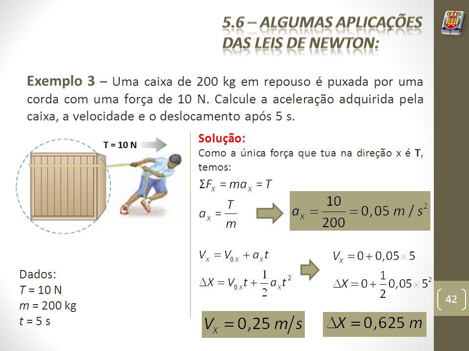 Exemplo 3 – Uma caixa de 200 kg em repouso é puxada por uma corda com uma força de 10 N. Calcule a aceleração adquirida pela caixa, a velocidade e o d
