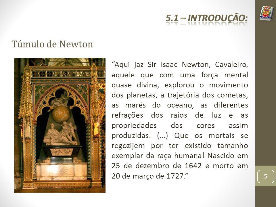 Túmulo de Newton Aqui jaz Sir Isaac Newton, Cavaleiro, aquele que com uma força mental quase divina, explorou o movimento dos planetas, a trajetória d
