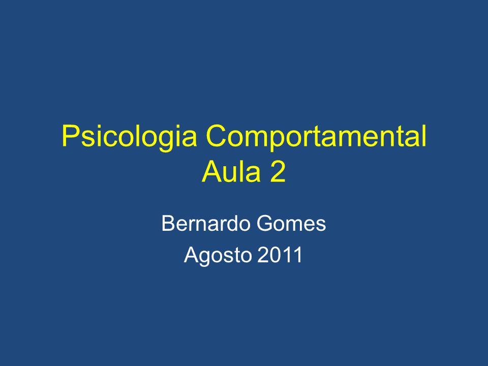 Psicologia Comportamental Aula 2 Bernardo Gomes Agosto 2011