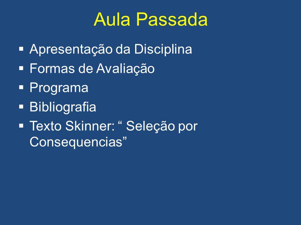 Apresentação da Disciplina Prosseguir na discussão dos temas levantados inicialmente em PGE Avaliação de fenômenos de ordem comportamental em diferentes contextos.