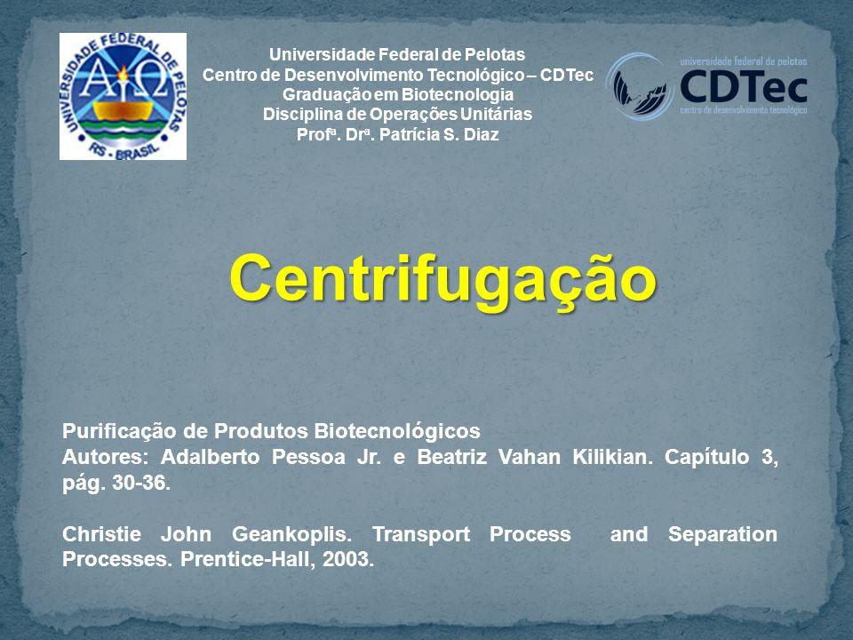 Centrifugação Purificação de Produtos Biotecnológicos Autores: Adalberto Pessoa Jr.