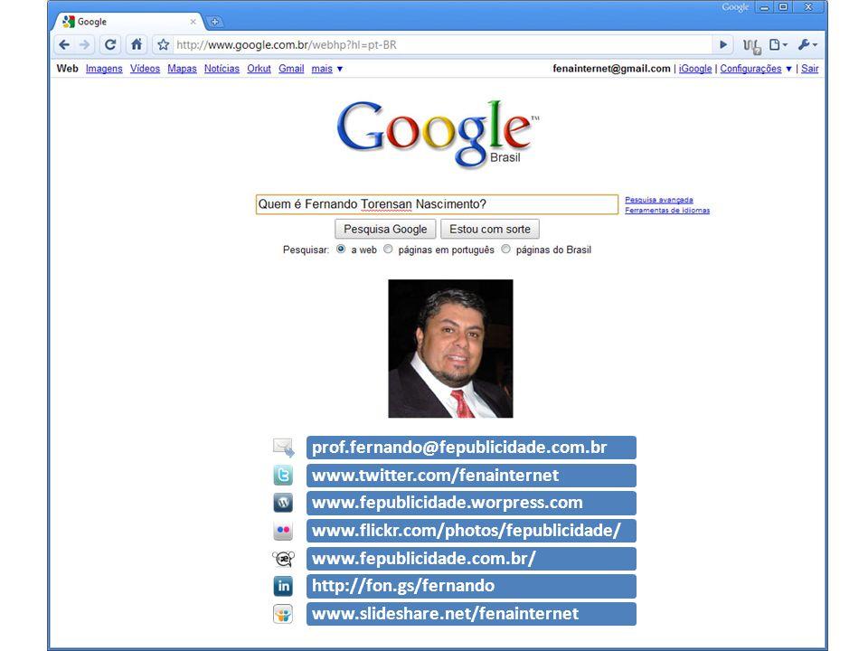 prof.fernando@fepublicidade.com.brwww.twitter.com/fenainternetwww.fepublicidade.worpress.comwww.flickr.com/photos/fepublicidade/www.fepublicidade.com.br/http://fon.gs/fernandowww.slideshare.net/fenainternet