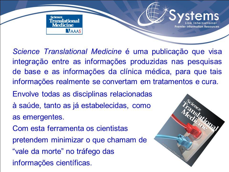 Science Translational Medicine é uma publicação que visa integração entre as informações produzidas nas pesquisas de base e as informações da clínica
