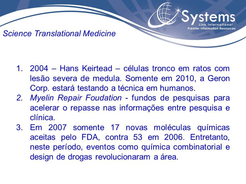 1.2004 – Hans Keirtead – células tronco em ratos com lesão severa de medula. Somente em 2010, a Geron Corp. estará testando a técnica em humanos. 2.My