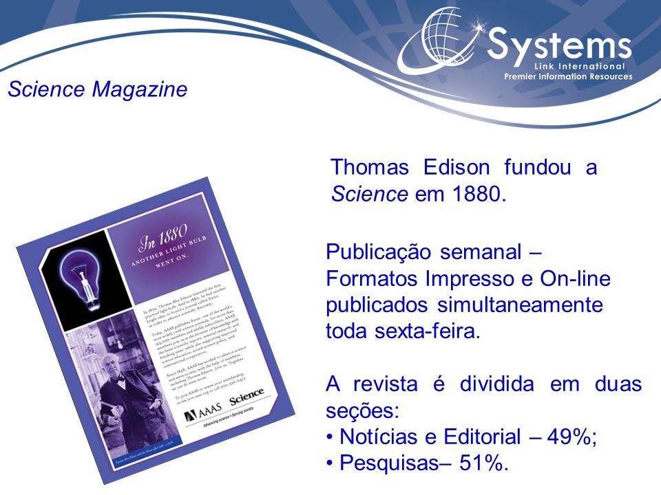 Thomas Edison fundou a Science em 1880. Publicação semanal – Formatos Impresso e On-line publicados simultaneamente toda sexta-feira. A revista é divi