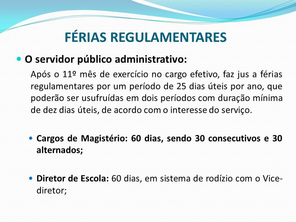 FÉRIAS REGULAMENTARES O servidor público administrativo: Após o 11º mês de exercício no cargo efetivo, faz jus a férias regulamentares por um período