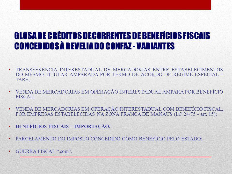 GLOSA DE CRÉDITOS DECORRENTES DE BENEFÍCIOS FISCAIS CONCEDIDOS À REVELIA DO CONFAZ - VARIANTES TRANSFERÊNCIA INTERESTADUAL DE MERCADORIAS ENTRE ESTABE