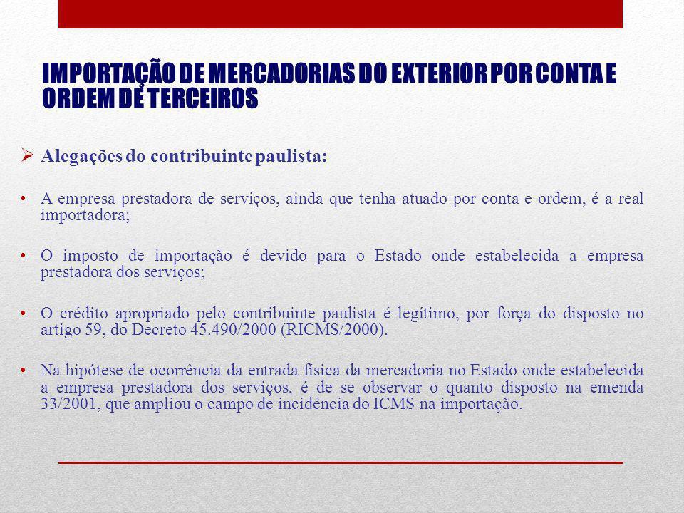 IMPORTAÇÃO DE MERCADORIAS DO EXTERIOR POR CONTA E ORDEM DE TERCEIROS Alegações do contribuinte paulista: A empresa prestadora de serviços, ainda que t