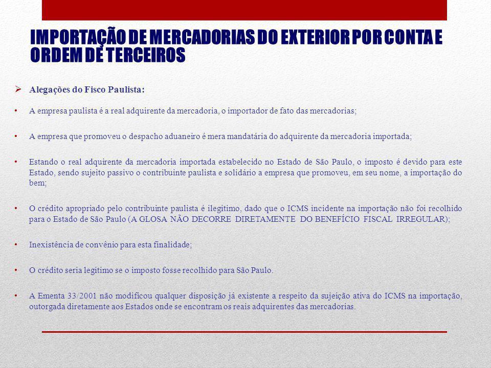 IMPORTAÇÃO DE MERCADORIAS DO EXTERIOR POR CONTA E ORDEM DE TERCEIROS Alegações do Fisco Paulista: A empresa paulista é a real adquirente da mercadoria