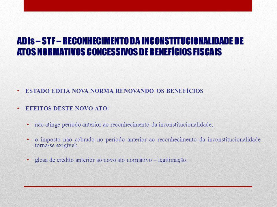 ADIs – STF – RECONHECIMENTO DA INCONSTITUCIONALIDADE DE ATOS NORMATIVOS CONCESSIVOS DE BENEFÍCIOS FISCAIS ESTADO EDITA NOVA NORMA RENOVANDO OS BENEFÍC