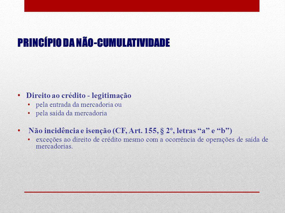 PRINCÍPIO DA NÃO-CUMULATIVIDADE Direito ao crédito - legitimação pela entrada da mercadoria ou pela saída da mercadoria Não incidência e isenção (CF,
