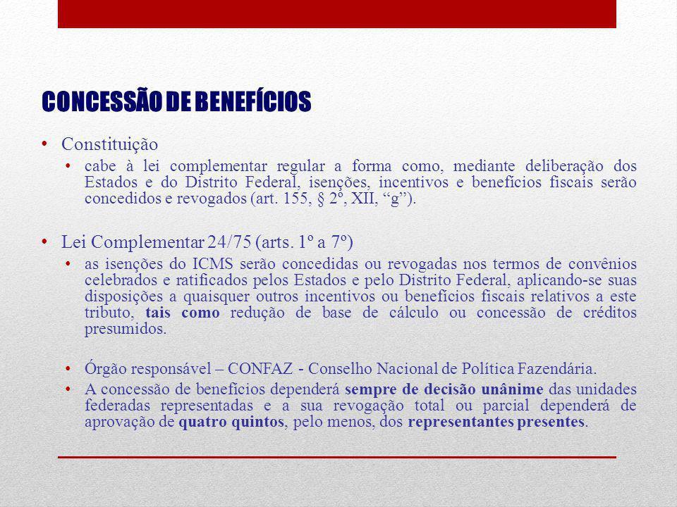 CONCESSÃO DE BENEFÍCIOS Constituição cabe à lei complementar regular a forma como, mediante deliberação dos Estados e do Distrito Federal, isenções, i