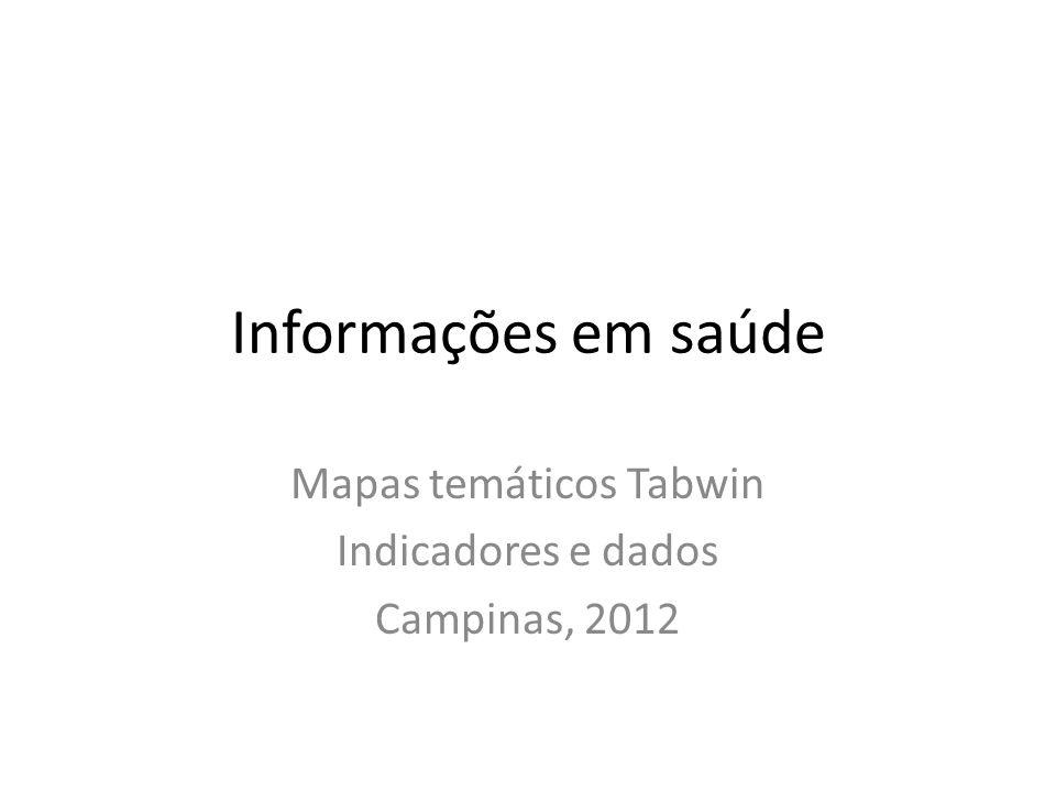 Informações em saúde Mapas temáticos Tabwin Indicadores e dados Campinas, 2012