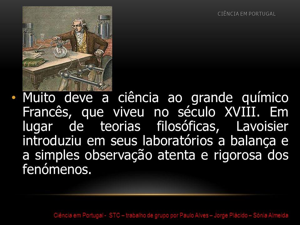 Muito deve a ciência ao grande químico Francês, que viveu no século XVIII. Em lugar de teorias filosóficas, Lavoisier introduziu em seus laboratórios