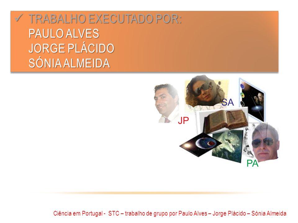 TRABALHO EXECUTADO POR: PAULO ALVES JORGE PLÁCIDO SÓNIA ALMEIDA TRABALHO EXECUTADO POR: PAULO ALVES JORGE PLÁCIDO SÓNIA ALMEIDA Ciência em Portugal -