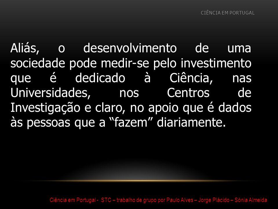 CIÊNCIA EM PORTUGAL Ciência em Portugal - STC – trabalho de grupo por Paulo Alves – Jorge Plácido – Sónia Almeida Em Portugal as coisas estão a mudar.