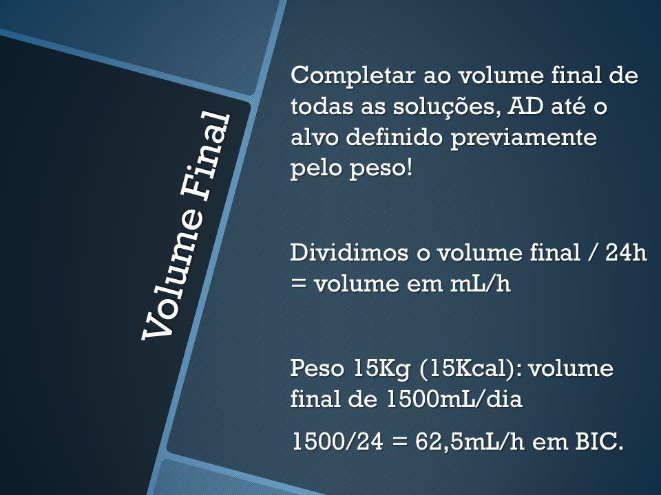Volume Final Completar ao volume final de todas as soluções, AD até o alvo definido previamente pelo peso! Dividimos o volume final / 24h = volume em