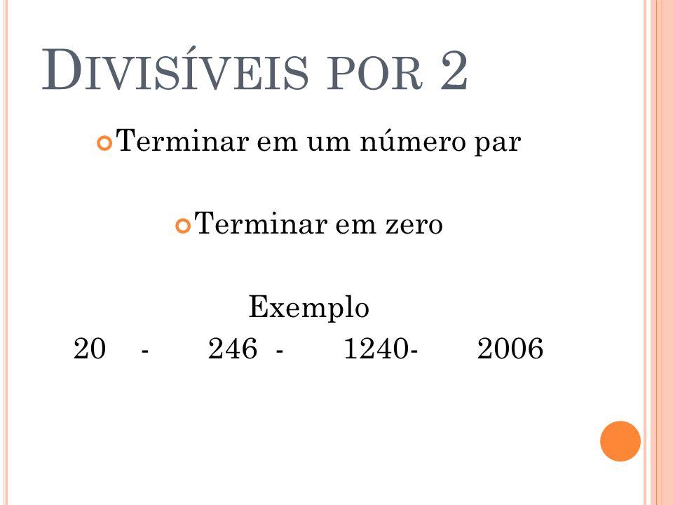 D IVISÍVEL POR 3 Quando o resultado da soma dos algarismos for igual a um número divisível por 3.