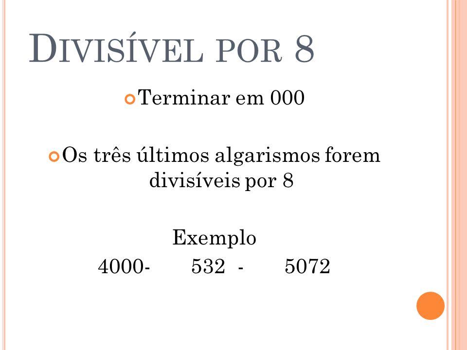 D IVISÍVEL POR 9 O resultado da soma dos algarismos forem divisível por 9 Exemplo 81 = 8 + 1 = 9, 9 é divisível por 9, logo 81 é divisível por 9 84258 = 8 + 4 + 2 + 5 + 8 = 27, 27 é divisível por 9, logo 84258 é divisível por 9.