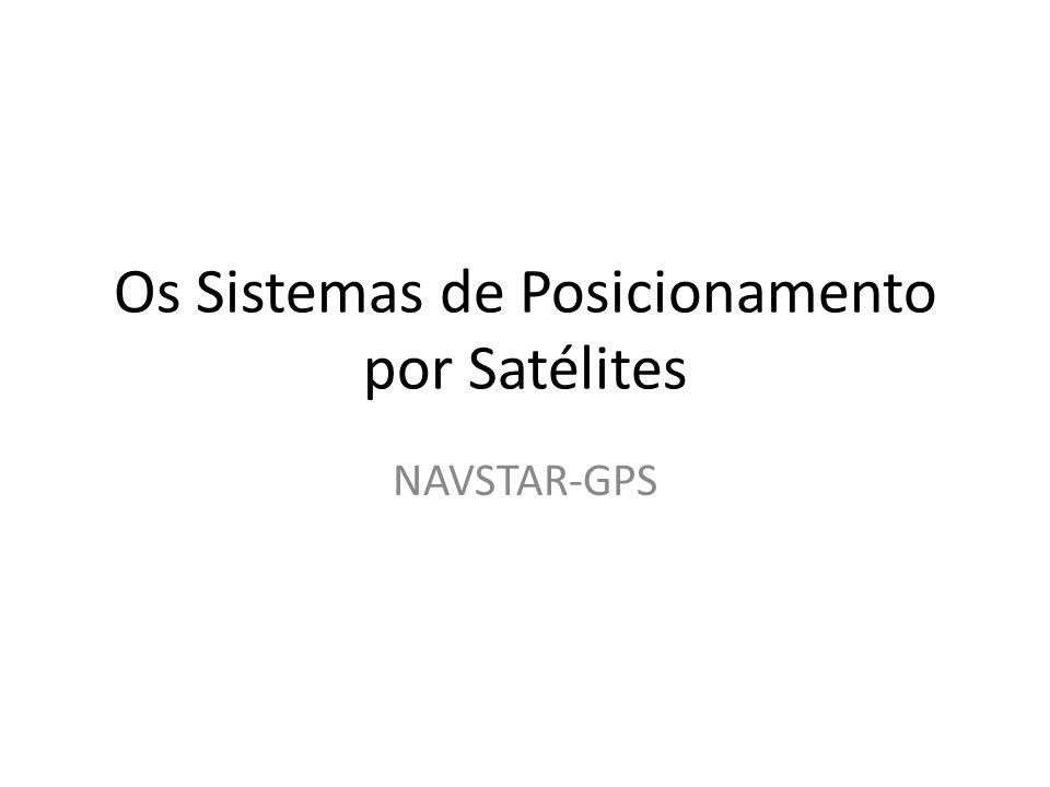 Os Sistemas de Posicionamento por Satélites NAVSTAR-GPS