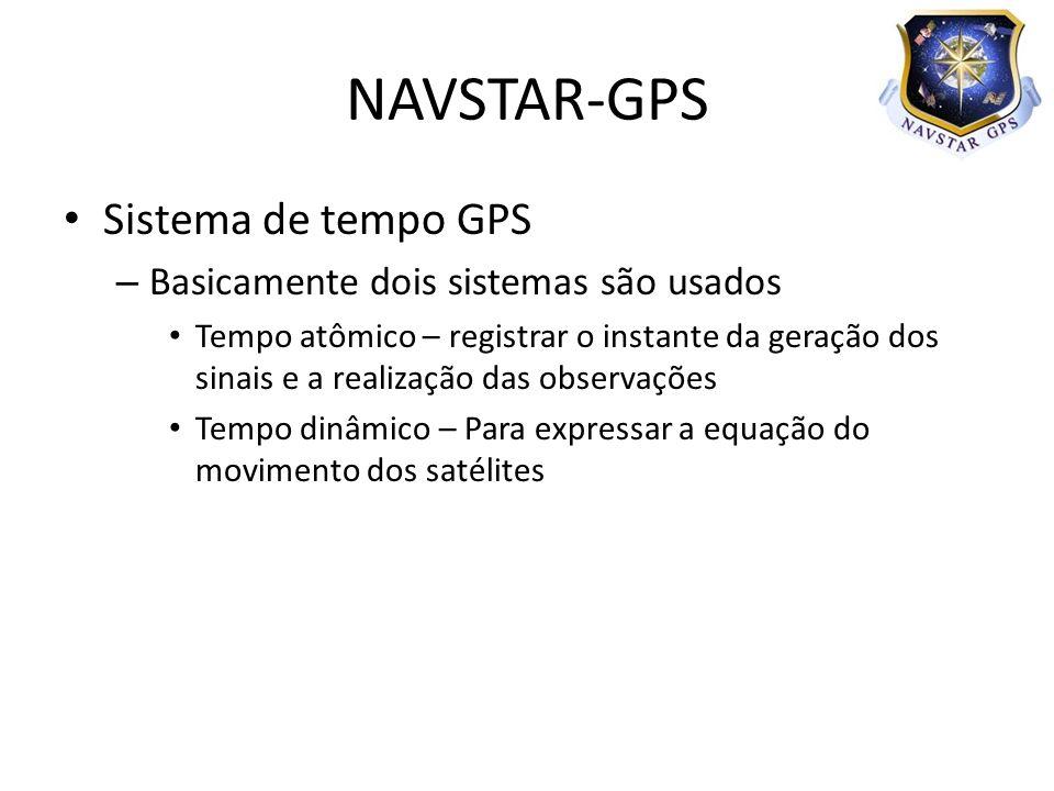 Sistema de tempo GPS – Basicamente dois sistemas são usados Tempo atômico – registrar o instante da geração dos sinais e a realização das observações Tempo dinâmico – Para expressar a equação do movimento dos satélites NAVSTAR-GPS