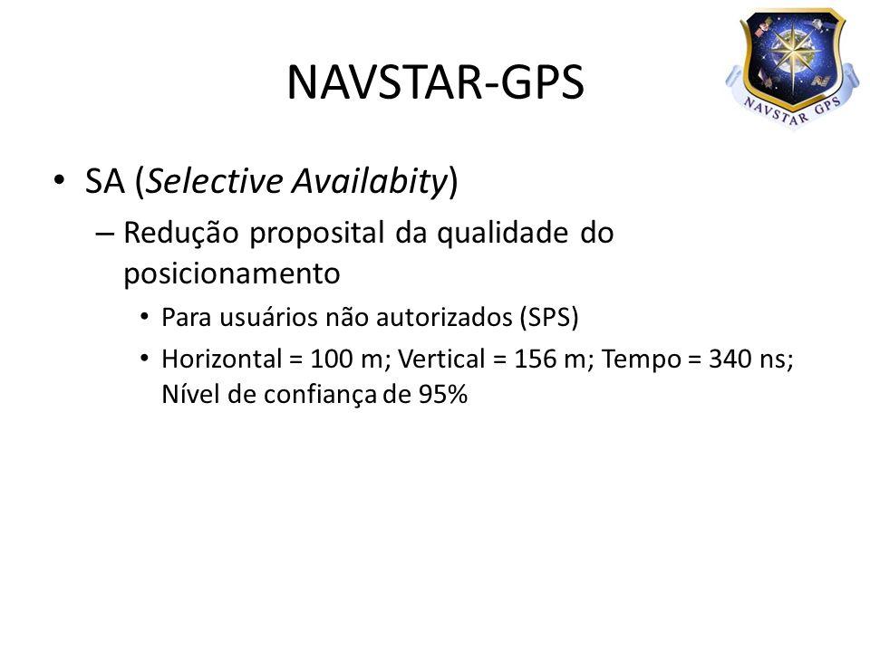 SA (Selective Availabity) – Redução proposital da qualidade do posicionamento Para usuários não autorizados (SPS) Horizontal = 100 m; Vertical = 156 m; Tempo = 340 ns; Nível de confiança de 95% NAVSTAR-GPS