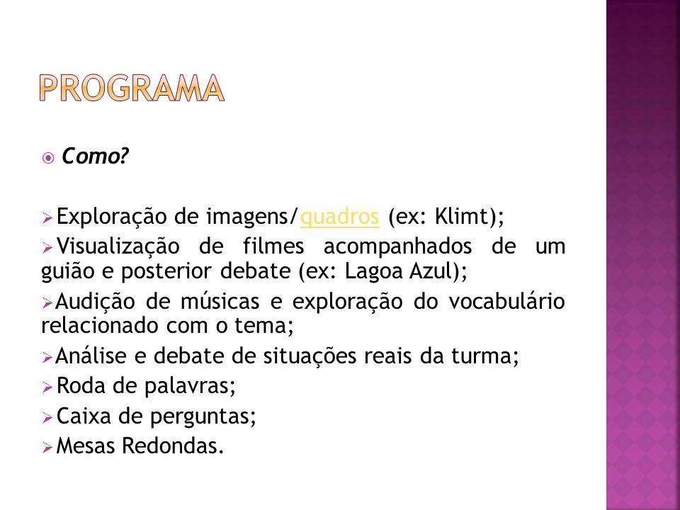 Como? Exploração de imagens/quadros (ex: Klimt);quadros Visualização de filmes acompanhados de um guião e posterior debate (ex: Lagoa Azul); Audição d