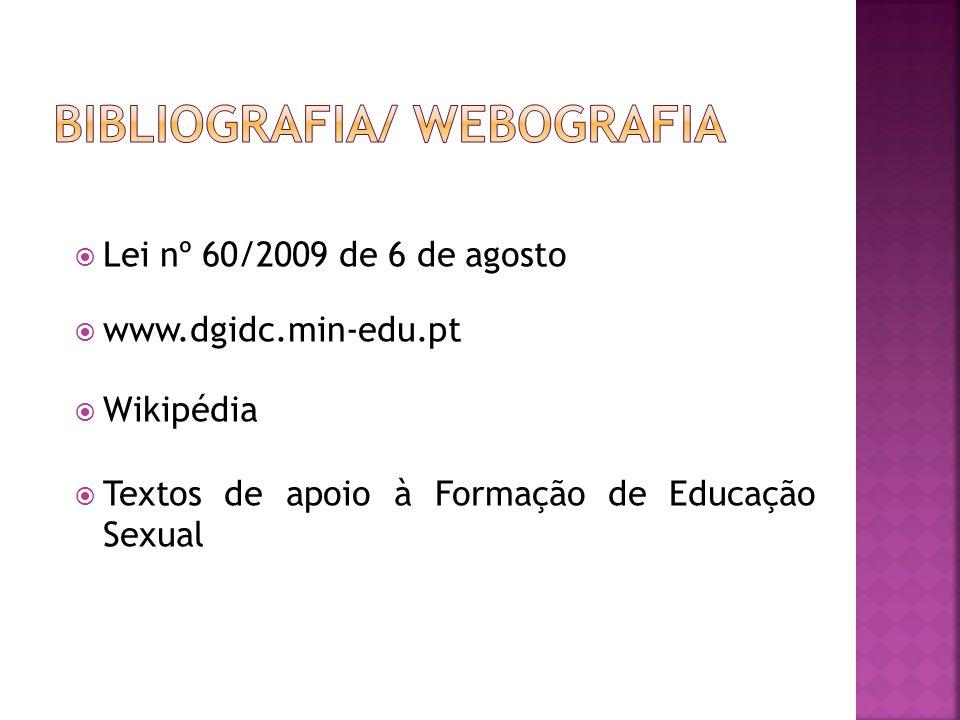 Lei nº 60/2009 de 6 de agosto www.dgidc.min-edu.pt Wikipédia Textos de apoio à Formação de Educação Sexual