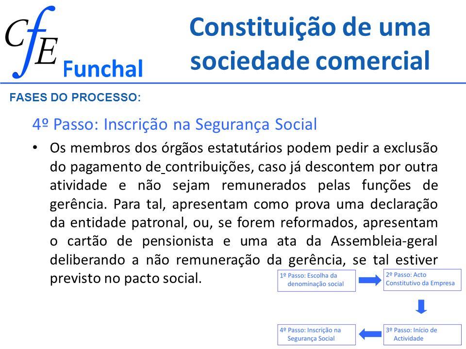 Constituição de uma sociedade comercial 4º Passo: Inscrição na Segurança Social Os membros dos órgãos estatutários podem pedir a exclusão do pagamento