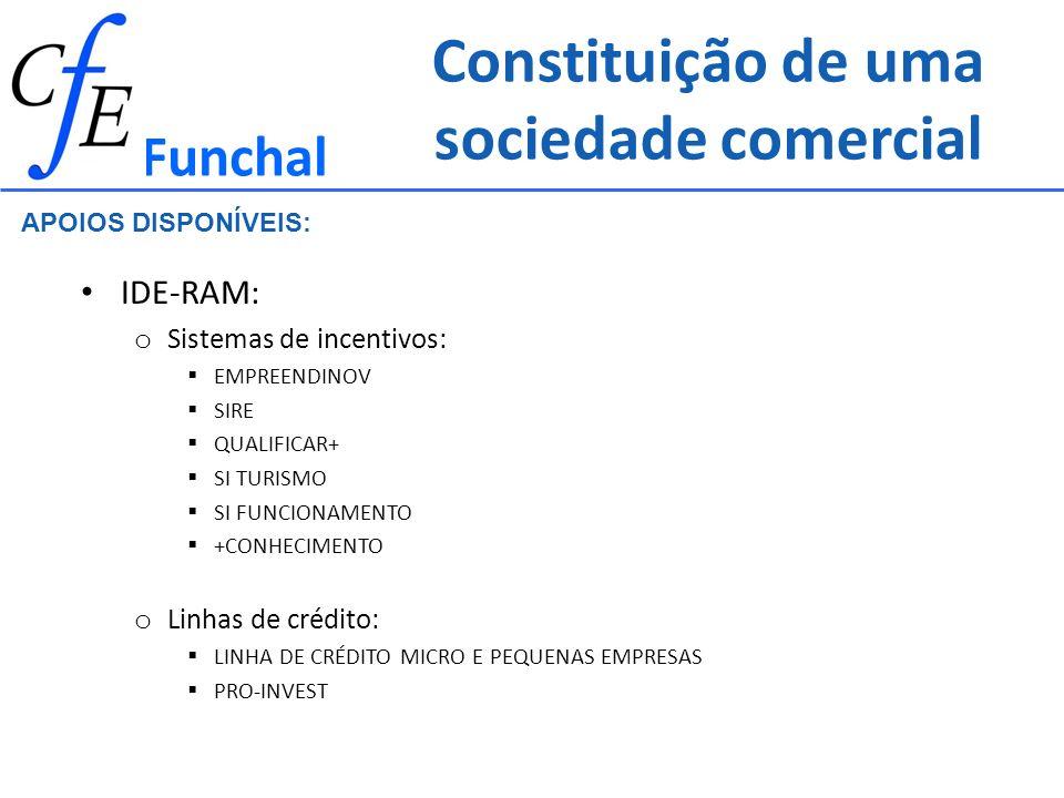 Constituição de uma sociedade comercial Funchal APOIOS DISPONÍVEIS: IDE-RAM: o Sistemas de incentivos: EMPREENDINOV SIRE QUALIFICAR+ SI TURISMO SI FUN