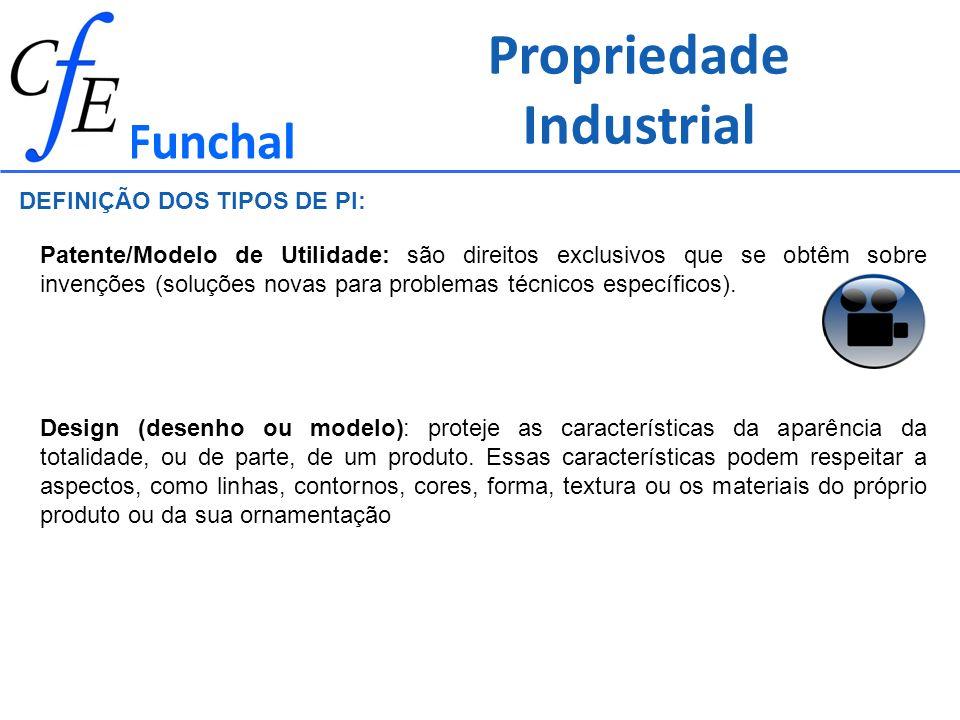 Propriedade Industrial Funchal Patente/Modelo de Utilidade: são direitos exclusivos que se obtêm sobre invenções (soluções novas para problemas técnic