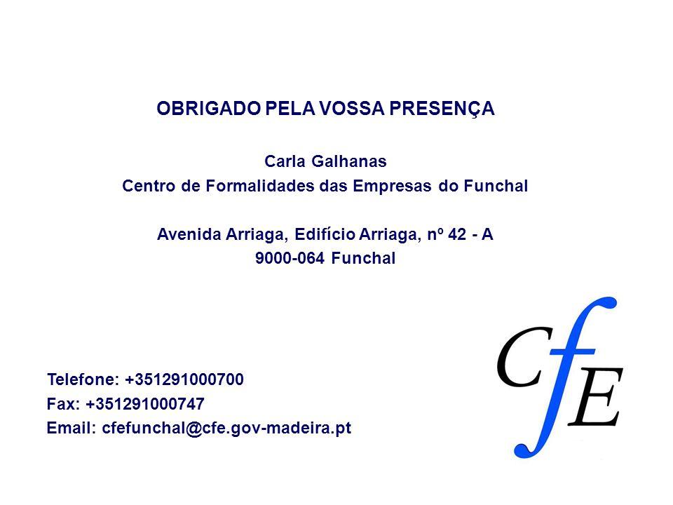 OBRIGADO PELA VOSSA PRESENÇA Carla Galhanas Centro de Formalidades das Empresas do Funchal Avenida Arriaga, Edifício Arriaga, nº 42 - A 9000-064 Funch