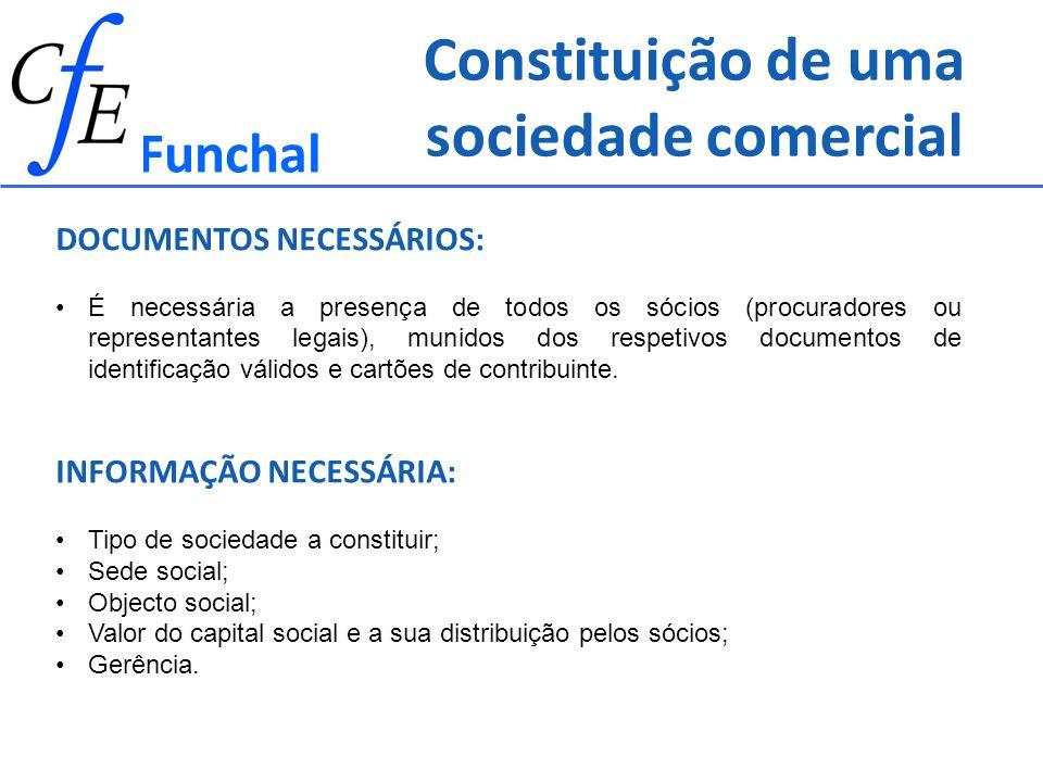 Funchal DOCUMENTOS NECESSÁRIOS: É necessária a presença de todos os sócios (procuradores ou representantes legais), munidos dos respetivos documentos