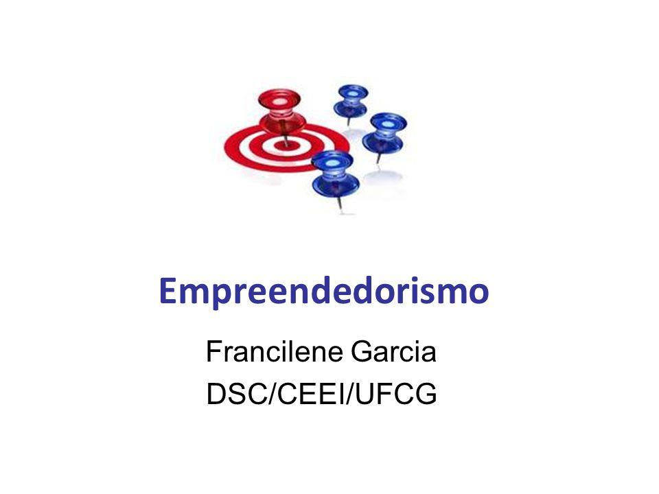 Empreendedorismo Francilene Garcia DSC/CEEI/UFCG