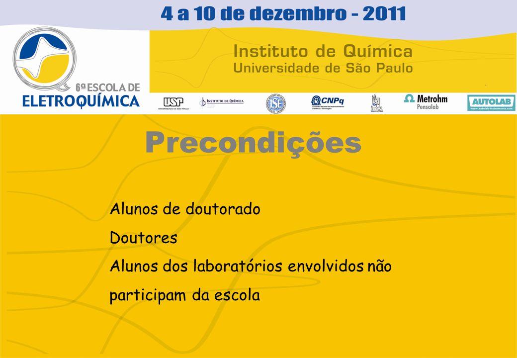 Precondições Alunos de doutorado Doutores Alunos dos laboratórios envolvidos não participam da escola