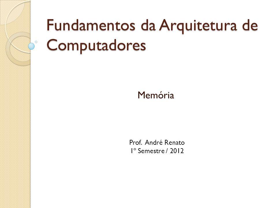 Fundamentos da Arquitetura de Computadores Memória Prof. André Renato 1º Semestre / 2012