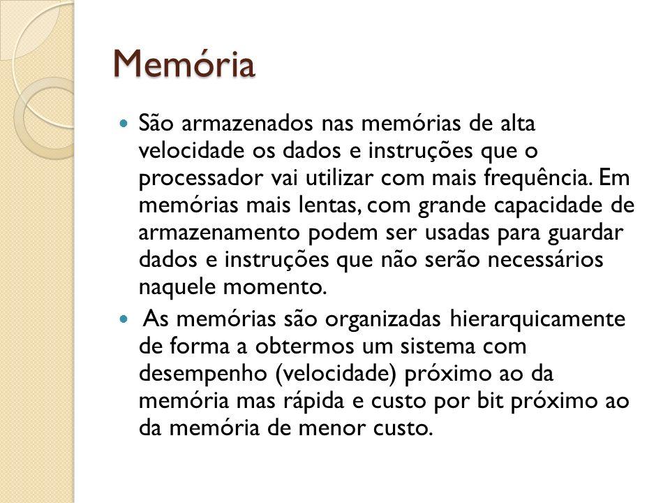 Memória São armazenados nas memórias de alta velocidade os dados e instruções que o processador vai utilizar com mais frequência. Em memórias mais len