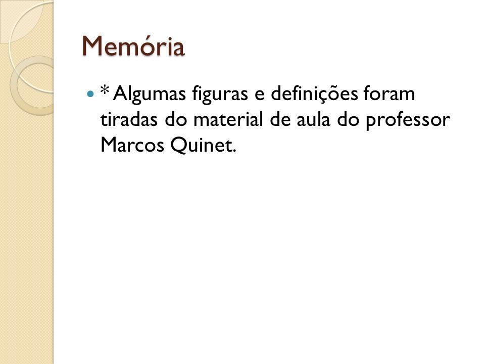 Memória * Algumas figuras e definições foram tiradas do material de aula do professor Marcos Quinet.