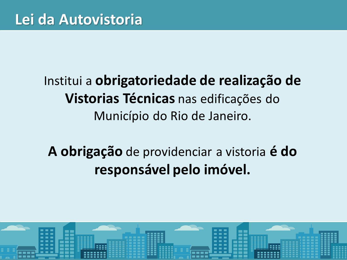 Institui a obrigatoriedade de realização de Vistorias Técnicas nas edificações do Município do Rio de Janeiro. A obrigação de providenciar a vistoria